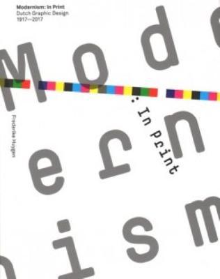 Modernism - In Print Dutch Graphic Design 1917-2017 (Paperback)