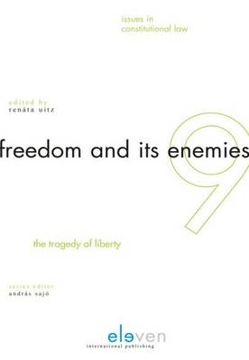 Freedom and its Enemies: The Tragedy of Liberty - Issues in Constitutional Law (ICL) 9 (Hardback)
