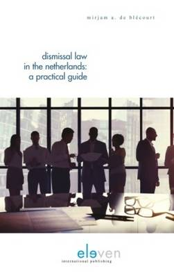 Dismissal Law in the Netherlands: A Practical Guide (Paperback)