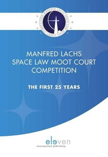 Manfred Lachs Space Law Moot Court Competition: The First 25 Years (Paperback)