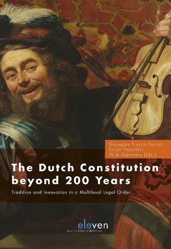 The Dutch Constitution Beyond 200: Tradition and Innovation in a Multilevel Legal Order (Hardback)