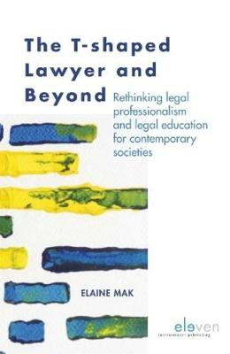 The T-shaped Lawyer and Beyond: Rethinking legal professionalism and legal education for contemporary societies (Paperback)
