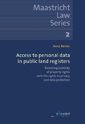 Access to Personal Data in Public Land Registers: Balancing publicity of property rights with the rights to privacy and data protection - Maastricht Law Series 2 (Paperback)