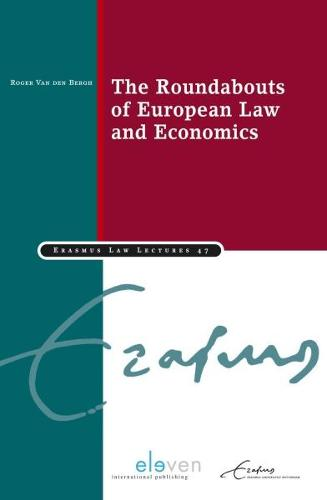 The Roundabouts of European Law and Economics - Erasmus Law Lectures 47 (Paperback)