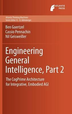 Engineering General Intelligence, Part 2: The CogPrime Architecture for Integrative, Embodied AGI - Atlantis Thinking Machines 6 (Hardback)