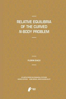 Relative Equilibria of the Curved N-Body Problem - Atlantis Studies in Dynamical Systems 1 (Paperback)