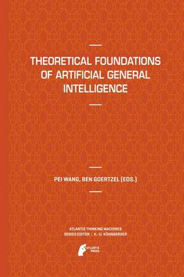 Theoretical Foundations of Artificial General Intelligence - Atlantis Thinking Machines 4 (Paperback)