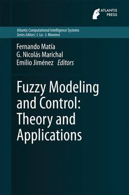 Fuzzy Modeling and Control: Theory and Applications - Atlantis Computational Intelligence Systems 9 (Hardback)