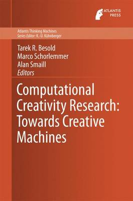 Computational Creativity Research: Towards Creative Machines - Atlantis Thinking Machines 7 (Hardback)