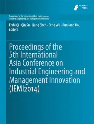 Proceedings of the 5th International Asia Conference on Industrial Engineering and Management Innovation (IEMI2014) - Proceedings of the International Asia Conference on Industrial Engineering and Management Innovation 1 (Hardback)