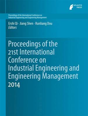 Proceedings of the 21st International Conference on Industrial Engineering and Engineering Management 2014 - Proceedings of the International Conference on Industrial Engineering and Engineering Management (Hardback)