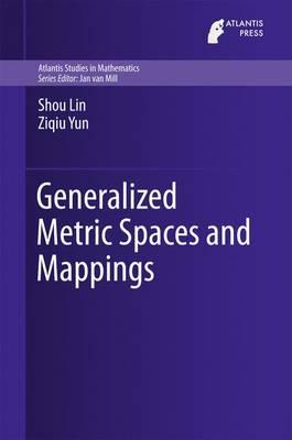 Generalized Metric Spaces and Mappings - Atlantis Studies in Mathematics 6 (Hardback)