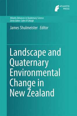 Landscape and Quaternary Environmental Change in New Zealand - Atlantis Advances in Quaternary Science 3 (Hardback)