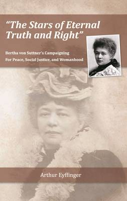 The Stars of Eternal Truth and Right: Bertha Von Suttner's Campaigning for Peace, Social Justice, and Womanhood (Hardback)