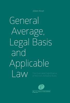 General Average, Legal Basis and Applicable Law: The Overrated Significance of the York-Antwerp Rules (Hardback)