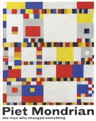 Piet Mondrian - The Man Who Changed Everything (Paperback)