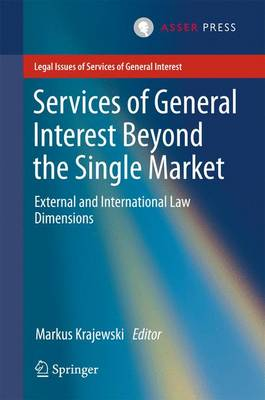 Services of General Interest Beyond the Single Market: External and International Law Dimensions - Legal Issues of Services of General Interest (Hardback)