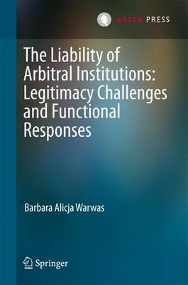 The Liability of Arbitral Institutions: Legitimacy Challenges and Functional Responses (Hardback)