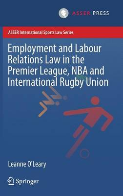 Employment and Labour Relations Law in the Premier League, NBA and International Rugby Union - ASSER International Sports Law Series (Hardback)