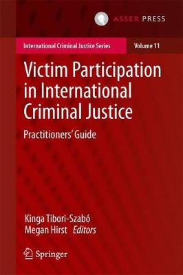 Victim Participation in International Criminal Justice: Practitioners' Guide - International Criminal Justice Series 11 (Hardback)