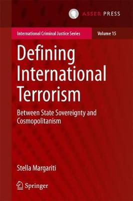 Defining International Terrorism: Between State Sovereignty and Cosmopolitanism - International Criminal Justice Series 15 (Hardback)