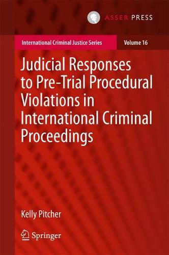 Judicial Responses to Pre-Trial Procedural Violations in International Criminal Proceedings - International Criminal Justice Series 16 (Hardback)