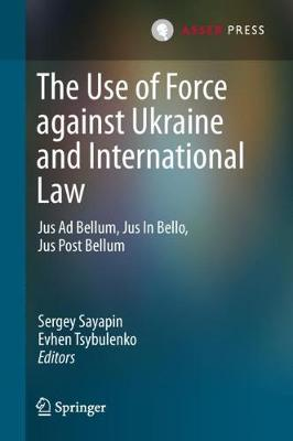 The Use of Force against Ukraine and International Law: Jus Ad Bellum, Jus In Bello, Jus Post Bellum (Hardback)