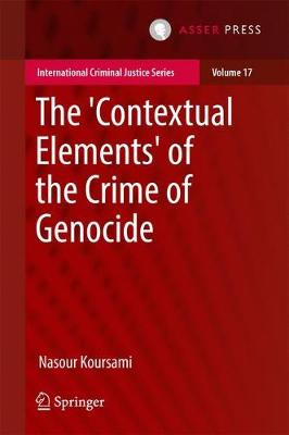 The 'Contextual Elements' of the Crime of Genocide - International Criminal Justice Series 17 (Hardback)