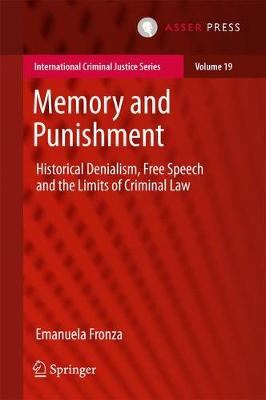 Memory and Punishment: Historical Denialism, Free Speech and the Limits of Criminal Law - International Criminal Justice Series 19 (Hardback)