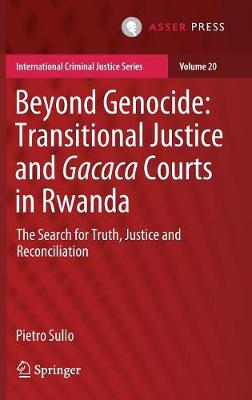 Beyond Genocide: Transitional Justice and Gacaca Courts in Rwanda: The Search for Truth, Justice and Reconciliation - International Criminal Justice Series 20 (Hardback)