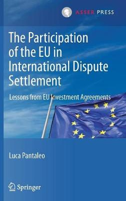 The Participation of the EU in International Dispute Settlement: Lessons from EU Investment Agreements (Hardback)