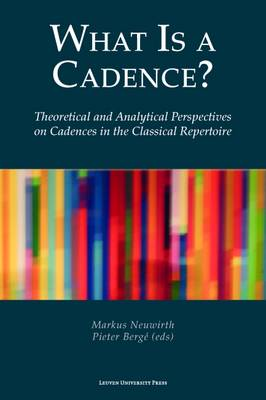 What Is a Cadence?: Theoretical and Analytical Perspectives on Cadences in the Classical Repertoire (Paperback)