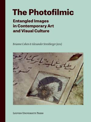 The Photofilmic: Entangled Images in Contemporary Art and Visual Culture - Lieven Gevaert Series (Paperback)