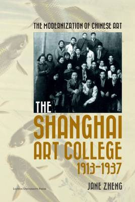 The Modernization of Chinese Art: The Shanghai Art College, 1913-1937 (Hardback)