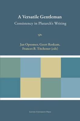 A Versatile Gentleman: Consistency in Plutarch's Writing - Plutarchea Hypomnemata (Hardback)