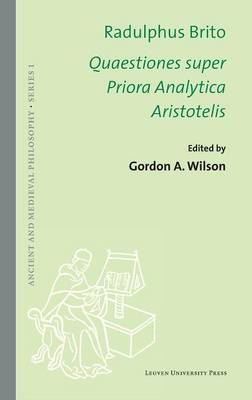 Radulphus Brito. Quaestiones super Priora Analytica Aristotelis - Ancient and Medieval Philosophy, Series 1 (Hardback)
