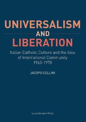 Universalism and Liberation: Italian Catholic Culture and the Idea of International Community, 1963-1978 - KADOC Studies on Religion, Culture and Society (Paperback)