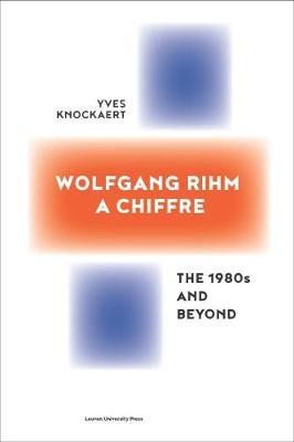 Wolfgang Rihm, a Chiffre: The 1980s and Beyond (Paperback)