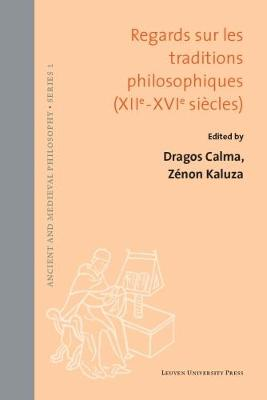 Regards sur les traditions philosophiques (XIIe-XVIe siecles) - Ancient and Medieval Philosophy - Series 1 56 (Hardback)