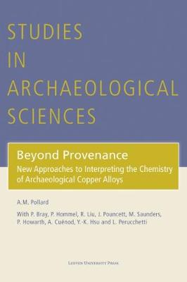Beyond Provenance: New Approaches to Interpreting the Chemistry of Archaeological Copper Alloys - Studies in Archaeological Sciences 6 (Hardback)