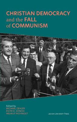 Christian Democracy and the Fall of Communism - Civitas. Studies in Christian Democracy 1 (Hardback)