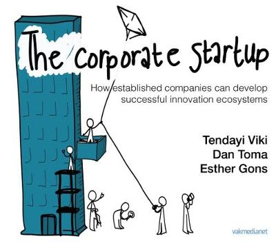 The Corporate Startup: How Established Companies Can Develop Successful Innovation Ecosystems (Hardback)