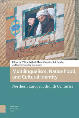 Multilingualism, Nationhood, and Cultural Identity: Northern Europe, 16th-19th Centuries - Languages and Culture in History 1 (Hardback)