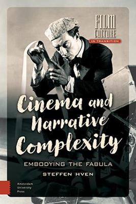 Cinema and Narrative Complexity: Embodying the Fabula - Film Culture in Transition (Hardback)