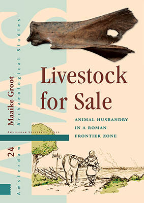 Livestock for Sale: Animal Husbandry in a Roman Frontier Zone - Amsterdam Archaeological Studies (Hardback)