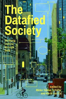 The Datafied Society: Studying Culture through Data (Hardback)
