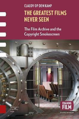 The Greatest Films Never Seen: The Film Archive and the Copyright Smokescreen - Framing Film (Paperback)