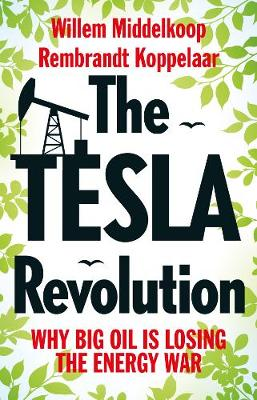 The Tesla Revolution: Why Big Oil is Losing the Energy War (Paperback)