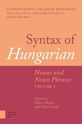 Syntax of Hungarian: Nouns and Noun Phrases, Volume 1 - Comprehensive Grammar Resources 1 (Hardback)