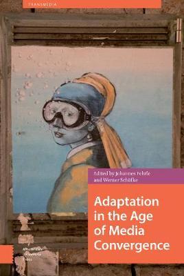 Adaptation in the Age of Media Convergence - Transmedia (Hardback)